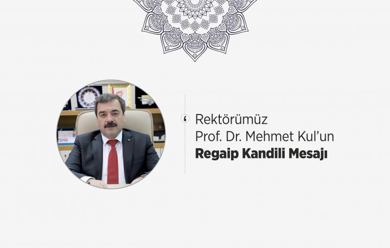 Rektörümüz  Prof. Dr. Mehmet Kul'un  Regaip Kandili Mesajı